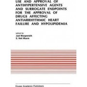 Use and Approval of Antihypertensive Agents and Surrogate Endpoints for the Approval of Drugs Affecting Antiarrhythmic Heart Failure and Hypolipidemia by Joel Morganroth