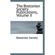 The Bostonian Society Publications, Volume II by Bostonian Society