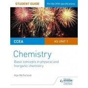 CCEA AS Chemistry Student Guide: Unit 1: Basic Concepts in Physical and Inorganic Chemistry by Alyn G. Mcfarland