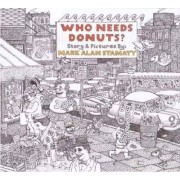 Who Needs Donuts? by Stamaty Mark Alan