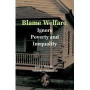 Blame Welfare, Ignore Poverty and Inequality by Joel F. Handler