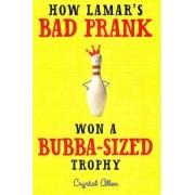 How Lamar's Bad Prank Won a Bubba-Sized Trophy by Crystal Allen