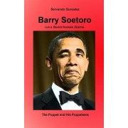 Barry Soetoro (A.K.A. Barack Hussein Obama): The Puppet and His Puppeteers