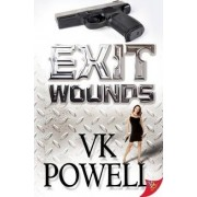 Exit Wounds by V. K. Powell