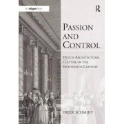 Passion and Control: Dutch Architectural Culture of the Eighteenth Century by Dr. Frederik Hendrik Schmidt