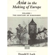Asia in the Making of Europe: The Century of Discovery v.1 by Donald F. Lach