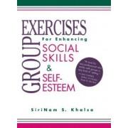 Group Exercises for Enhancing Social Skills and Self-Esteem by SiriNam S. Khalsa