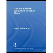 Gay and Lesbian Subculture in Urban China by Loretta Wing Wah Ho