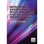 Developing Assertiveness Skills for Health and Social Care Professionals by Annie Phillips