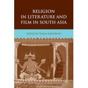 Religion in Literature and Film in South Asia by Diana Dimitrova