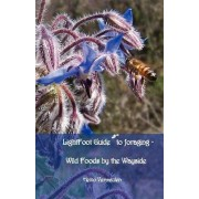 Lightfoot Guide to Foraging - Wild Foods by the Wayside by Heiko Vermeulen