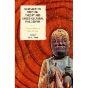 Comparative Political Theory and Cross-Cultural Philosophy by Jin Y. Park