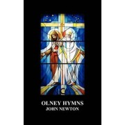 Olney Hymns in Three Books; Book I On Select Texts of Scripture; Book II On Occasional Subjects; Book III On the Rise, Progress, Changes, and Comforts of the Spiritual Life by John Newton