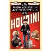 The Amazing Adventures of John Smith, Jr., Aka Houdini by Peter Johnson
