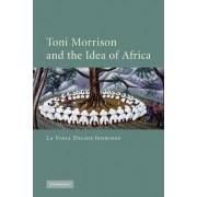 Toni Morrison and the Idea of Africa by La Vinia Delois Jennings
