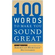 100 Words to Make You Sound Great by American Heritage Dictionaries