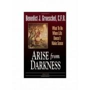 Arise from Darkness by Benedict J. Groeschel