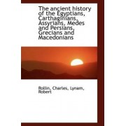 The Ancient History of the Egyptians, Carthaginians, Assyrians, Medes and Persians, Grecians and Mac by Rollin Charles