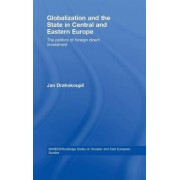 Globalization and the State in Central and Eastern Europe by Jan Drahokoupil