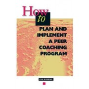 How to Plan and Implement a Peer Coaching Program by Pam Robbins