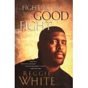 Fighting the Good Fight by Reggie White