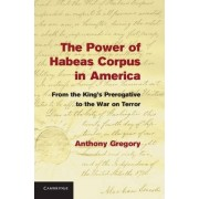 The Power of Habeas Corpus in America by Anthony Gregory
