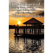 The Science of Getting Rich, Being Great, and Being Well by Wallace D Wattles
