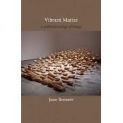Vibrant Matter by Jane Bennett