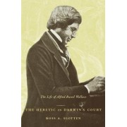 The Heretic in Darwin's Court by Ross A. Slotten