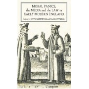 Moral Panics, the Media and the Law in Early Modern England