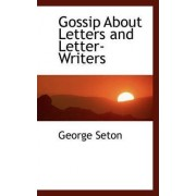 Gossip about Letters and Letter-Writers by George Seton