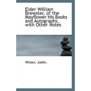 Elder William Brewster, of the Mayflower His Books and Autographs by Winsor Justin