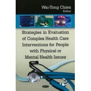 Strategies in Evaluation of Complex Health Care Interventions for People with Physical or Mental Health Issues by Wai-tong Chien