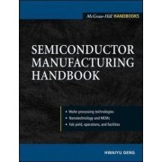 Semiconductor Manufacturing Handbook by Hwaiyu Geng
