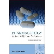 Pharmacology for the Health Care Professions by Christine M. Thorp