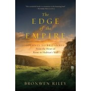 The Edge of the Empire: A Journey to Britannia: From the Heart of Rome to Hadrian's Wall