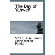 The Day of Yahweh by Smith J M Powis (John Merlin Powis)