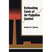 Estimating Costs of Air Pollution Control by William M. Vatavuk