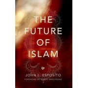 The Future of Islam by Professor of Religion and International Affairs Georgetown University John L Esposito