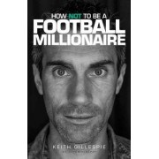 Keith Gillespie: How Not to be a Football Millionaire by Keith Gillespie