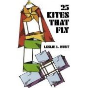 25 Kites That Fly by Leslie L. Hunt