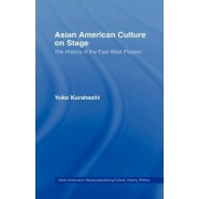 Asian American Culture on Stage: The History of the East West Players by Yuko Kurahashi
