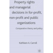 Property Rights and Managerial Decisions in For-profit, Nonprofit and Public Organizations by Kathleen Carroll