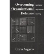 Overcoming Organizational Defenses by Chris Argyris