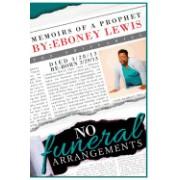 No Funeral Arrangements: Memoirs of a Prophet