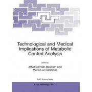 Technological and Medical Implications of Metabolic Control Analysis by Athel Cornish-Bowden