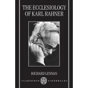 The Ecclesiology of Karl Rahner by Richard Lennan