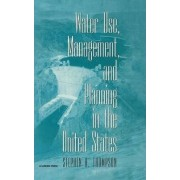 Water Use, Management and Planning in the United States by Stephen A. Thompson
