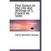 Four Essays on the Life and Writings of S. Francis de Sales by Henry Benedict Mackey