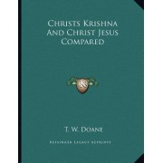 Christs Krishna and Christ Jesus Compared by T W Doane